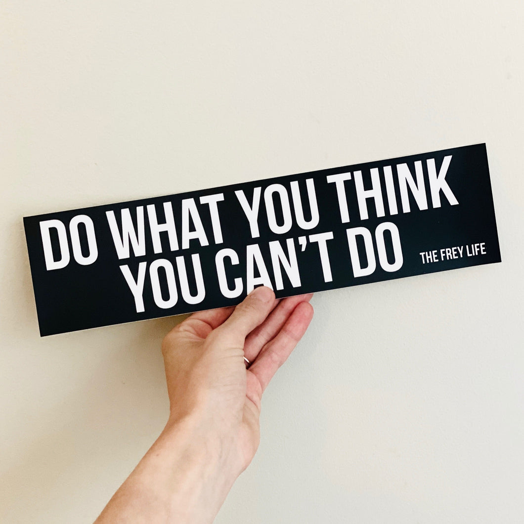 Do What You Think You Can't Do Bumper Sticker