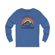 HAVE COURAGE - Long Sleeve T-shirt
