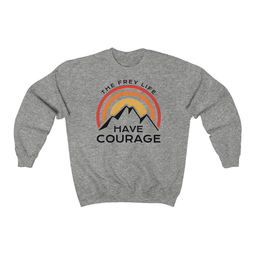 Have Courage - Larger Sizes Sweatshirt