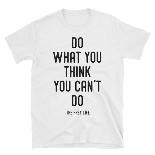 Do What You Think You Can't Do - White T-Shirt