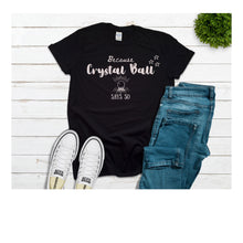 Because Crystal Ball Says So Tshirt