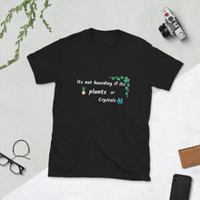 Its Not Hoarding If Its Plants Or Crystals TShirt