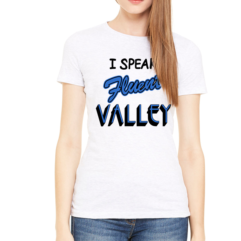 I Speak Fluent Valley White Women's T-Shirt