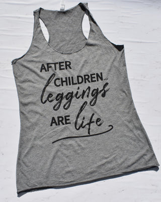 After Children Leggings are Life Grey Tank