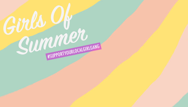 GIRLS OF SUMMER EVENT #supportyourlocalgirlgang