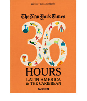 The New York Times - 36 Hours. Latin America & the Caribbean