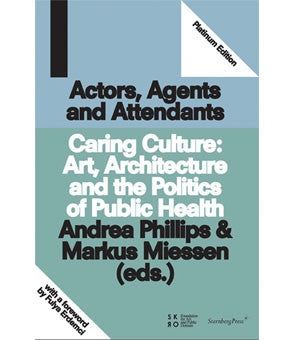 Actors, Agents and Attendants  Caring Culture: Art, Architecture and the Politics of Health