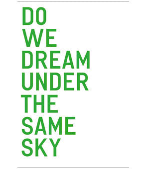 DO WE DREAM UNDER THE SAME SKY?
