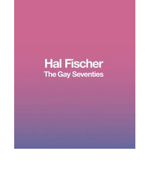 The Gay Seventies. Hal Fischer