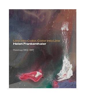 Line into Color, Color into Line: Helen Frankenthaler, Paintings 1962–1987