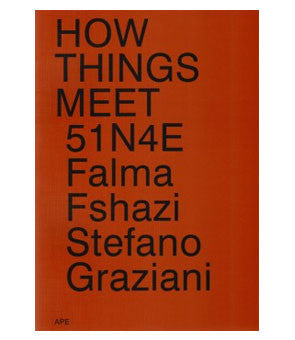 51N4E, Falma Fshazi , Stefano Graziani: How Things Meet
