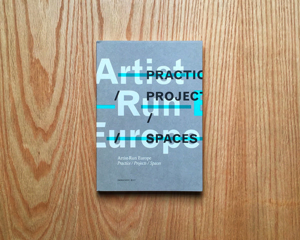 Artist-Run Europe - Practice/Projects/Spaces
