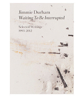 Jimmie Durham: Waiting to be Interrupted