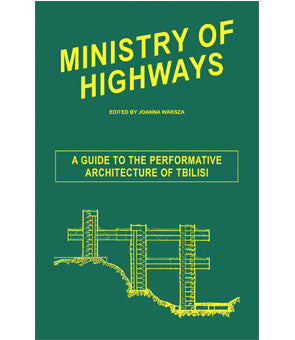 Ministry of Highways: A Guide to the Performative Architecture of Tbilisi