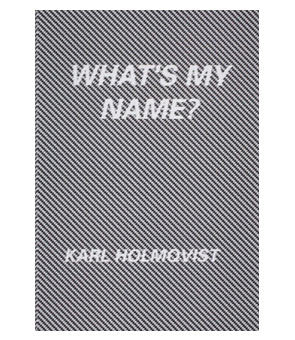 Karl Holmqvist: What's My Name?
