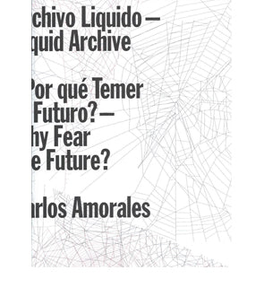 Carlos Amorales : Archivo Liquido - Liquid Archive / Por qué Temer al Futuro? - Why Fear the Future