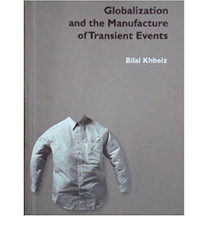 Globalization and the manufacture of transient events, Bilal Khbeiz
