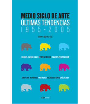 Medio siglo de arte. Últimas tendencias (1955-2005)