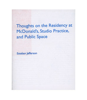 Thoughts on the Residency at McDonalds´s Studio Practice, and Public Space by Esteban Jefferson