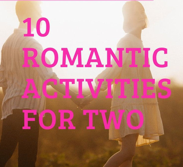 10 ROMANTIC ACTIVITIES FOR TWO