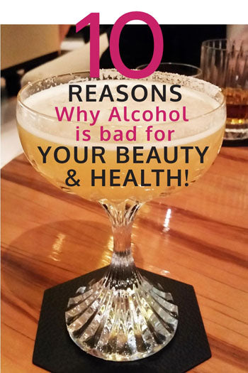 10 REASONS WHY ALCOHOL IS BAD FOR YOUR BEAUTY & HEALTH!