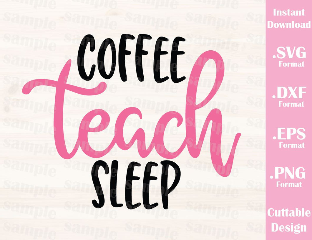 Teacher Quote, Coffee Teach Sleep, Cutting File in SVG, ESP, DXF and PNG Format for Cutting Machines