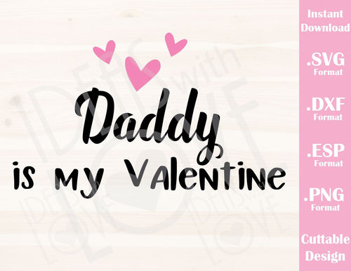 Valentine's Day Quote Daddy is my Valentine Kid Baby Cutting File in SVG, ESP, DXF and PNG Format for Cricut and Silhouette