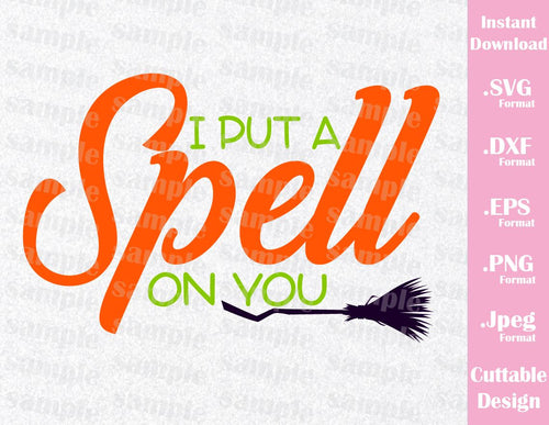 Sanderson Sisters Quote I Put a Spell on You, Halloween Inspired Cutting File in SVG, EPS, DXF, PNG and JPEG Format