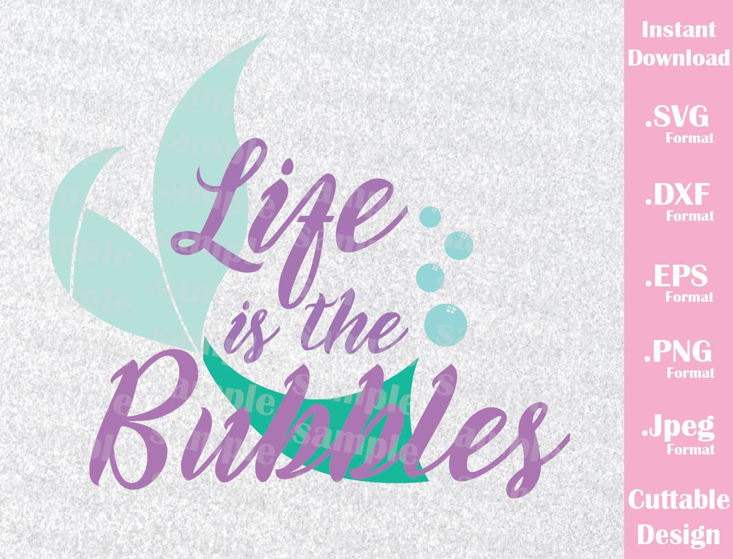 Little Mermaid, Quote, Life is the Bubbles Inspired Cutting File in SVG,  ESP, DXF, PNG and JPEG Format