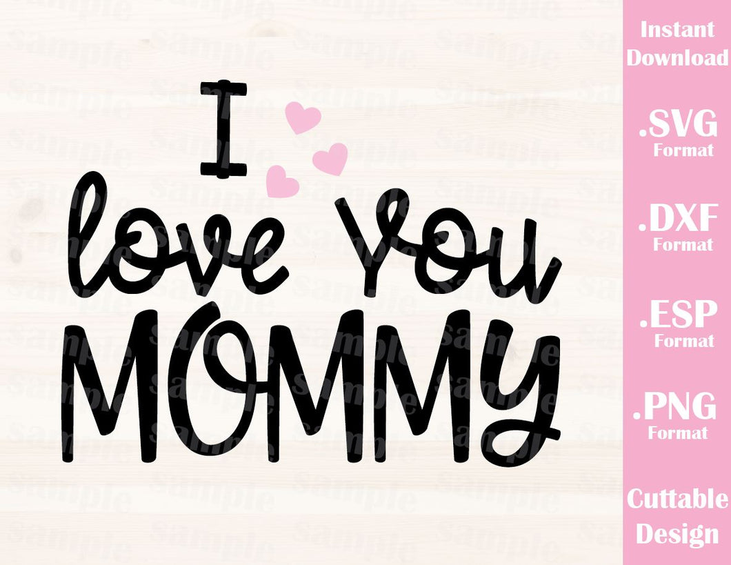 Mom Quote, I Love You Mommy, Kids Cutting File in SVG, ESP, DXF and PNG Format for Cutting Machines Silhouette Cricut