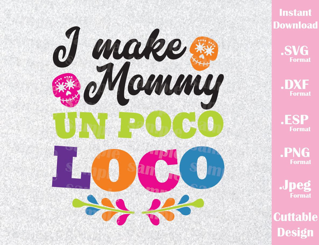 Coco Inspired Quote, I Make Mommy Un Poco Loco, Cutting File in SVG, ESP, DXF, PNG and JPEG Format