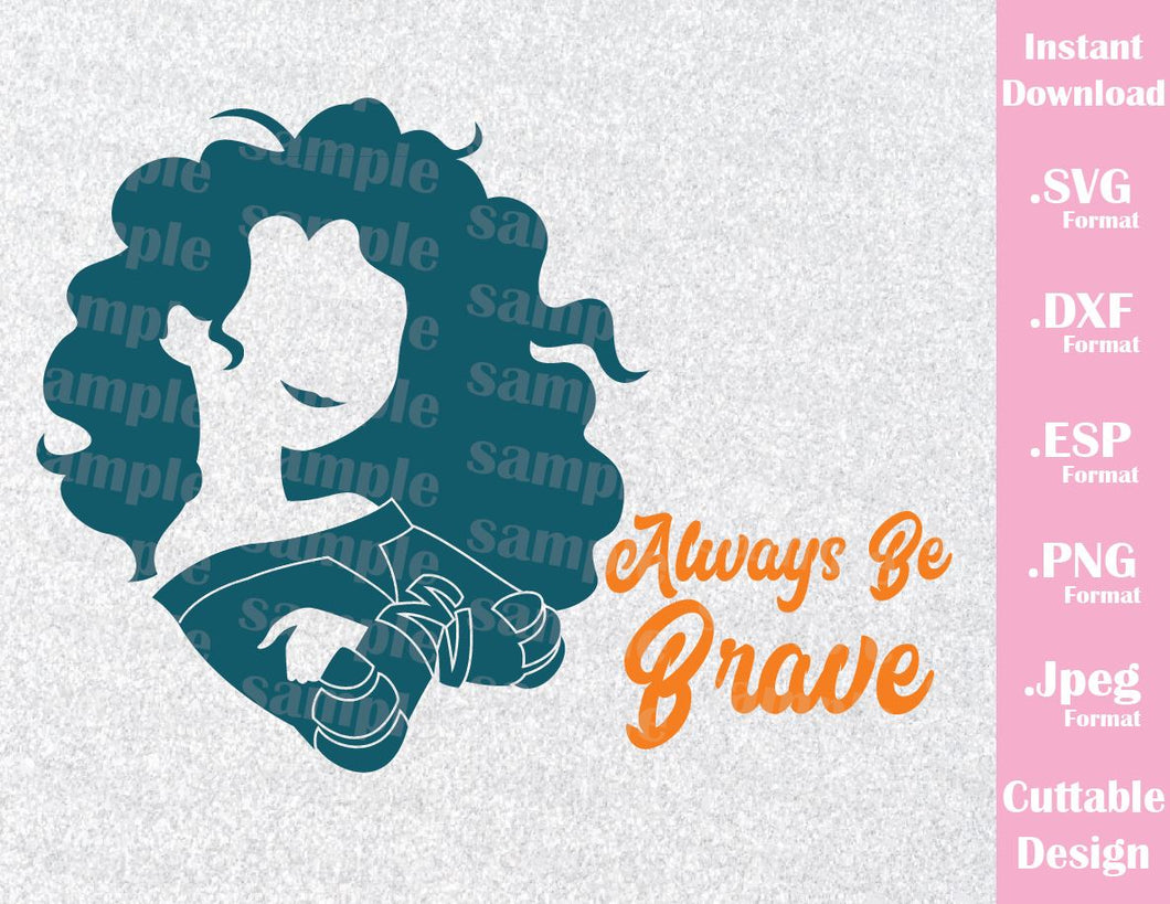 Merida Princess Quote, Always be Brave Inspired Cutting File in SVG, ESP, DXF, PNG and JPEG Format