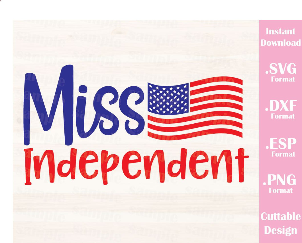 Fourth of July Quote, Miss Independent, Cutting File in SVG, ESP, DXF and PNG Format for Cutting Machines Silhouette Cricut