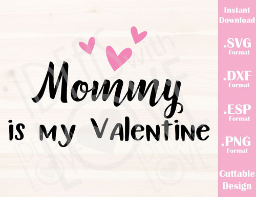 Valentine's Day Quote Mommy is my Valentine Kid Baby Cutting File in SVG, ESP, DXF and PNG Format for Cricut and Silhouette