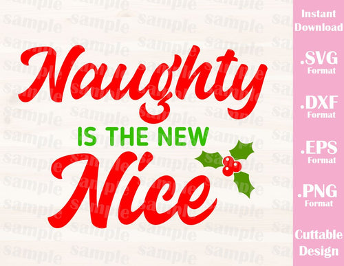 Naughty is the New Nice, Christmas Quote, Cutting File in SVG, ESP, DXF and PNG Format for Cricut and Silhouette