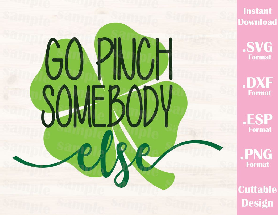 St. Patrick's Day Quote, Go Pinch Somebody Else, Baby, Kid, Cutting File in SVG, ESP, DXF and PNG Format for Cricut and Silhouette