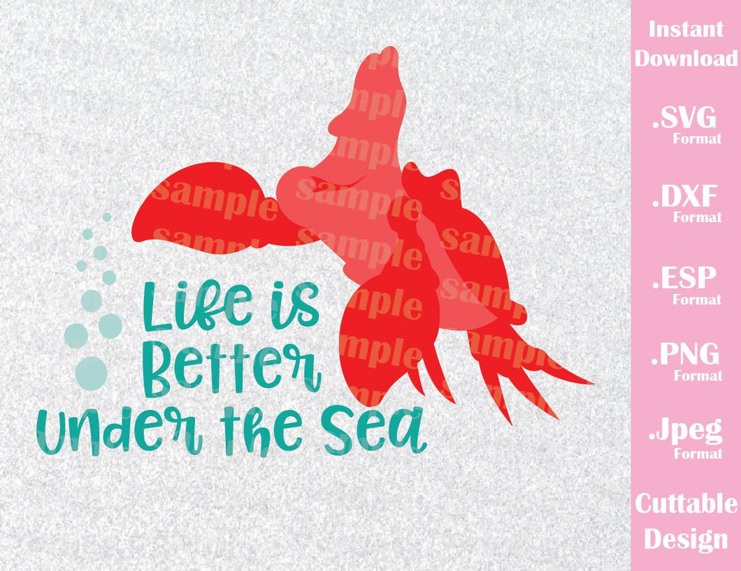 Sebastian Quote, Life is Better Under the Sea Little Mermaid Inspired  Cutting File in SVG, ESP, DXF, PNG and JPEG Format