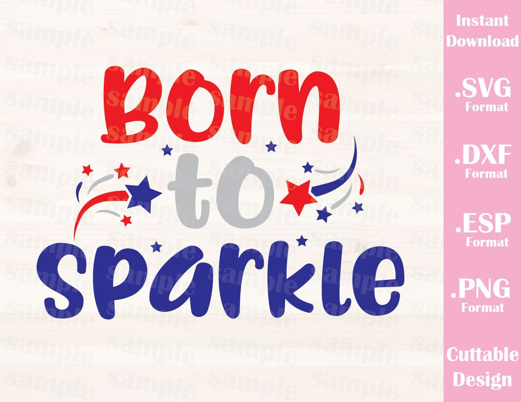 Fourth of July Quote, Born to Sparkle, Cutting File in SVG, ESP, DXF and PNG Format for Cutting Machines Silhouette Cricut