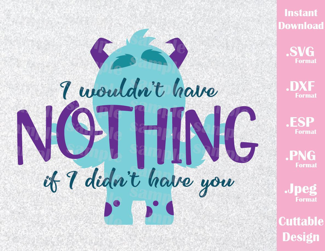 Sulley Quote, I wouldn't have Nothing, Monster Inc Inspired Cutting File in SVG, ESP, DXF, PNG and JPEG Format
