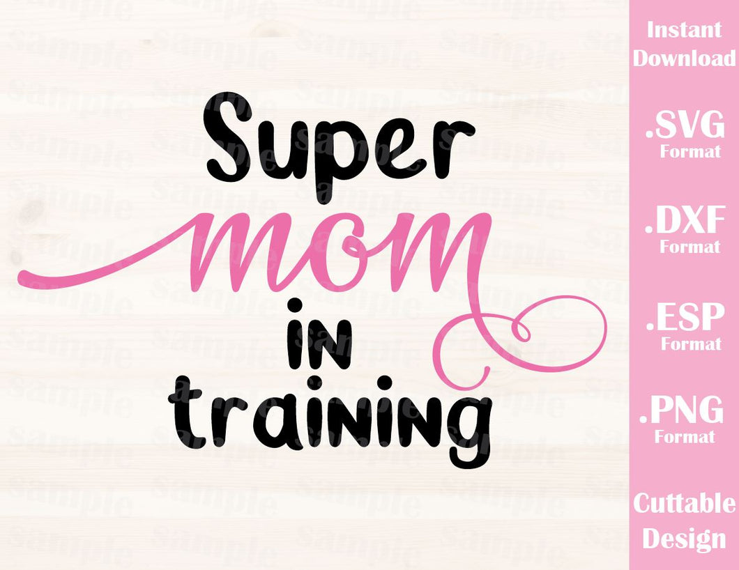 Mom Quote, Super Mom in Training, Cutting File in SVG, ESP, DXF and PNG Format for Cutting Machines Silhouette Cricut