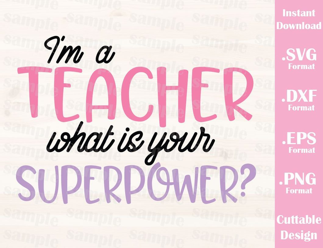 Teacher Quote, I'm a Teacher what is your Superpower?, Cutting File in SVG, ESP, DXF and PNG Format for Cutting Machines