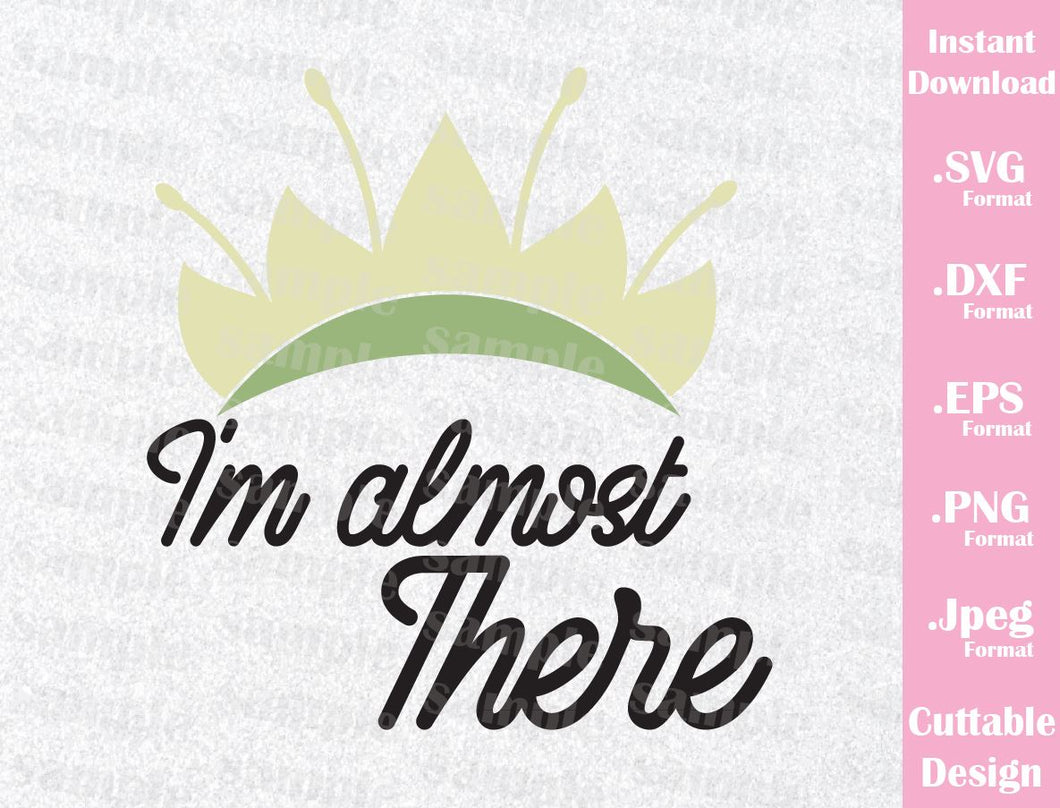 Princess Tiana Quote Inspired, I'm Almost There, Cutting File in SVG, ESP, DXF, PNG and JPEG Format