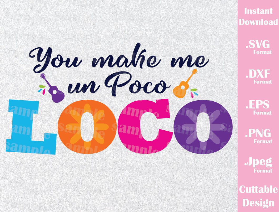 Coco Inspired Quote, You Make Me un Poco Loco, Cutting File in SVG, ESP, DXF, PNG and JPEG Format