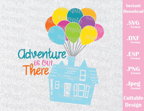 Disney Inspired Up House, Quote, Adventure is out There, Family Vacation Cutting File in SVG, ESP, DXF, PNG and JPEG Format