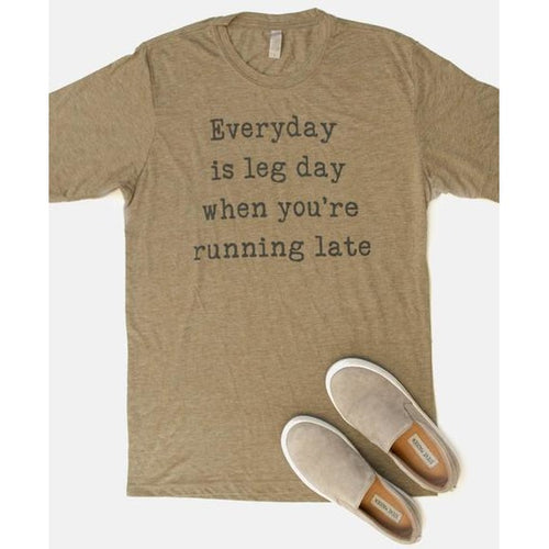 Everyday is Leg Day Tee