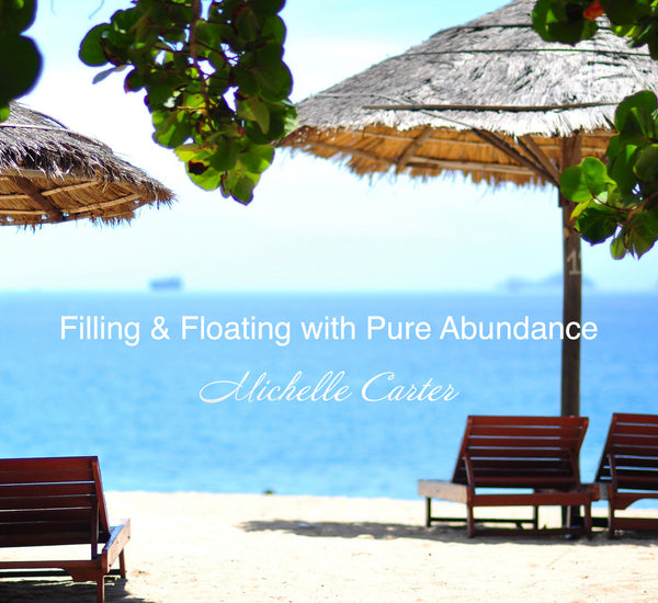 Filling & Floating into Pure Joy & Pure Abundance
