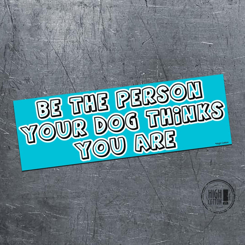 Be The Person Your Dog Thinks You Are - Bumper Magnet Bumper Magnets