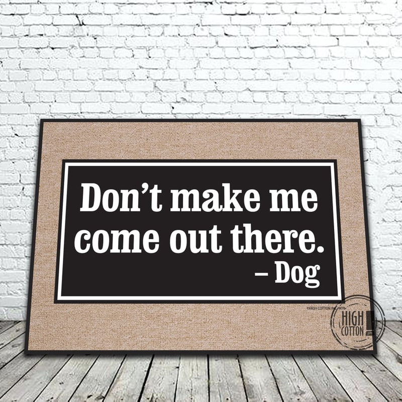 Dont Make Me Come Out There Funny Doormat Doormats
