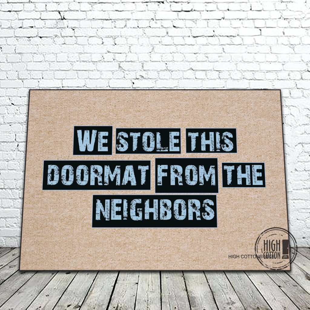 We Stole This Doormat From The Neighbors - Funny Doormats