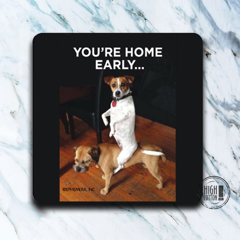 Youre Home Early Coaster Coasters